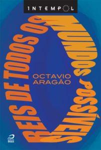 """Octavio Aragão fala sobre o romance """"Reis de todos os mundos possíveis"""""""