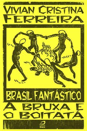 "Brasil Fantástico: Escrevendo ""A bruxa e o boitatá"", Vivian Cristina Ferreira"