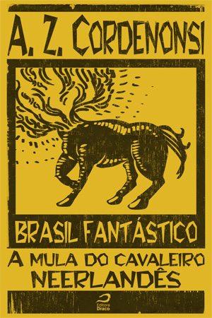 "Brasil Fantástico: Escrevendo ""A mula do cavaleiro neerlandês"", A. Z. Cordenonsi"