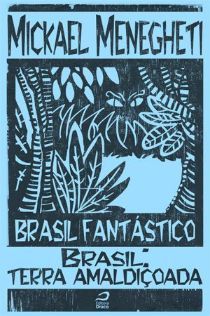 "Brasil Fantástico: Escrevendo ""Brasil: terra amaldiçoada"", Mickael Menegheti"
