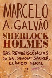 Sherlock Holmes - Reminiscências do Dr. Ormond Sacker, clínico geral