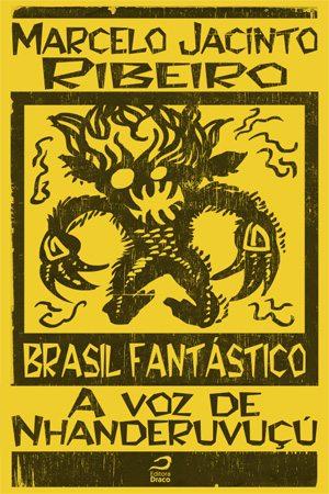 """Brasil Fantástico: Escrevendo """"A voz de Nhanderuvuçú"""", Marcelo Jacinto Ribeiro"""