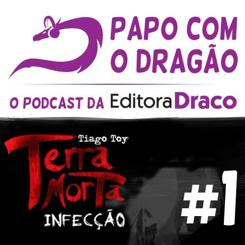 Podcast Papo com o Dragão #1 – Terra Morta: Infecção