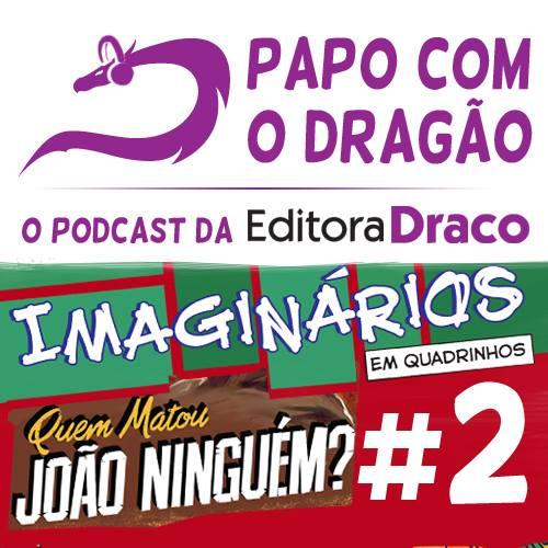 Podcast Papo com o Dragão #2 – Imaginários em Quadrinhos e Quem Matou João Ninguém?