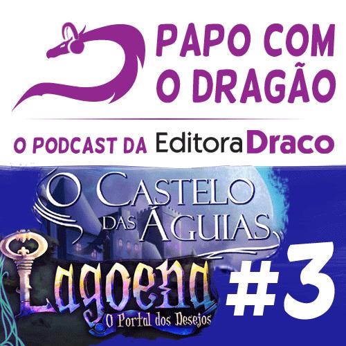 Papo com o Dragão – #3 – O Castelo das Águias e Lagoena – O Portal dos Desejos