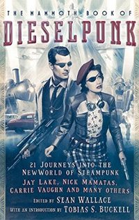 the_mammoth_book_of_dieselpunk