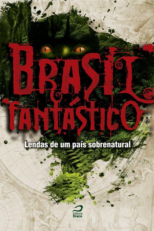 Brasil Fantástico chegou da gráfica, conheça as sinopses e mais sobre os autores