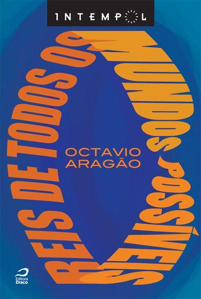 Lançamento na Bienal do RJ – Reis de todos os mundos possíveis, Octavio Aragão