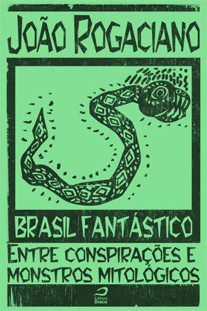 """Brasil Fantástico: Escrevendo """"Entre conspirações e monstros mitológicos"""", João Rogaciano"""