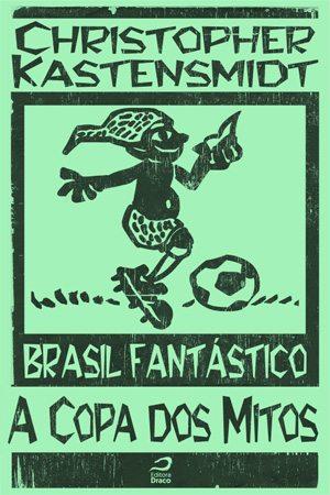 """Brasil Fantástico: Escrevendo """"A Copa dos Mitos"""", Christopher Kastensmidt"""