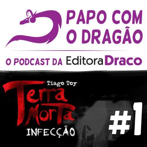 Podcast Papo com o Dragão #1 – Terra Morta: Infecção
